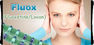 Fluox(Fluoxetine + Lovan) - wird zur Behandlung depressiver Erkrankungen, bei Zwangsstörungen und bei Essstörungen angewendet.